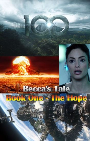 (the 100 Prequel) Becca's Tale - Book One - The Hope