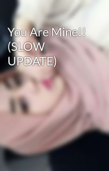 You Are Mine!! (slow Update)