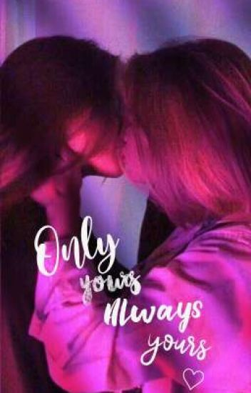 Only Yours, Always Yours. ♡