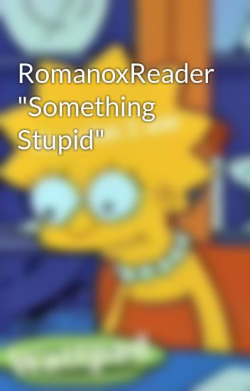 "Romanoxreader ""something Stupid"""