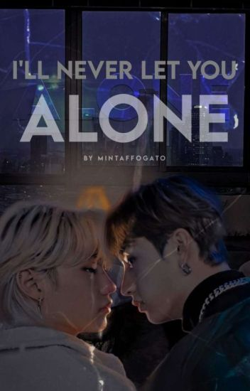 I'll Never Leave You Alone × Chanlix