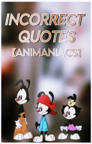 Incorrect Quotes【animaniacs】