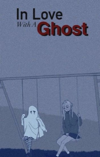 In Love With A Ghost [michaeng]