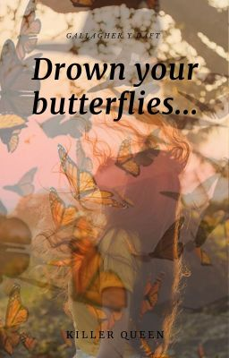 Drown Your Butterflies//gallagher Y Daft//