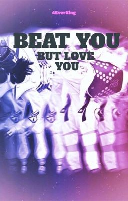Beat You, But Love You