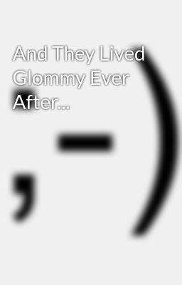 And They Lived Glommy Ever After...