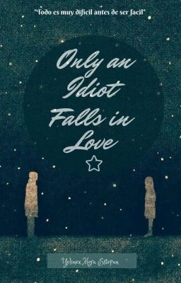 Only An Idiot Falls In Love #ol1