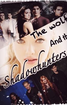 The Wolf's And The Shadowhunters