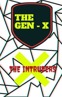 The Gen-x : The Intruders